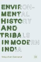 Environmental History and Tribals in Modern India by Velayutham Saravanan