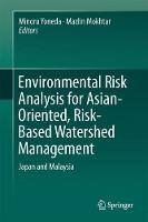 Environmental Risk Analysis for Asian-Oriented, Risk-Based Watershed Management Japan and Malaysia by Minoru Yoneda