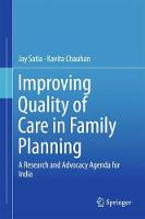 Improving Quality of Care in Family Planning A Research and Advocacy Agenda for India by Jay Satia, Kavita Chauhan