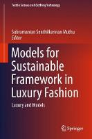 Models for Sustainable Framework in Luxury Fashion Luxury and Models by Subramanian Senthilkannan Muthu