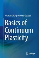 Basics of Continuum Plasticity by Kwansoo Chung, Myoung-Gyu Lee