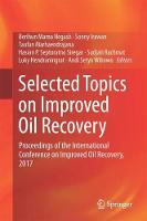 Selected Topics on Improved Oil Recovery Transactions of the International Conference on Improved Oil Recovery, 2017 by Berihun Mamo Negash