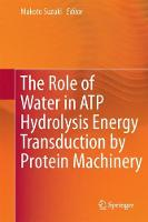 The Role of Water in ATP Hydrolysis Energy Transduction by Protein Machinery by Makoto Suzuki