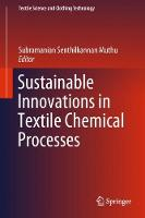 Sustainable Innovations in Textile Chemical Processes by Subramanian Senthilkannan Muthu