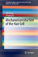 Mechanotransduction of the Hair Cell by Wei Xiong, Zhigang Xu