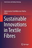 Sustainable Innovations in Textile Fibres by Subramanian Senthilkannan Muthu