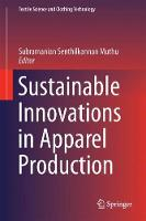 Sustainable Innovations in Apparel Production by Subramanian Senthilkannan Muthu