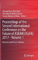 Proceedings of the Second International Conference on the Future of ASEAN (ICoFA) 2017 - Volume 1 Business and Social Sciences by Ahmad Nizan Mat Noor