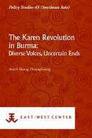 The Karen Revolution in Burma Diverse Voices, Uncertain Ends by Ardeth Maung Thawnghmung