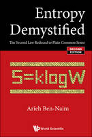 Entropy Demystified: The Second Law Reduced To Plain Common Sense by Arieh Ben-Naim