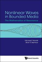 Nonlinear Waves In Bounded Media: The Mathematics Of Resonance by Michael P. Mortell