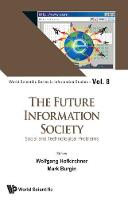 Future Information Society, The: Social And Technological Problems by Mark (Univ Of California, Los Angeles, Usa) Burgin