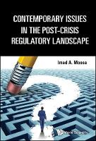 Contemporary Issues In The Post-crisis Regulatory Landscape by Imad A. Moosa