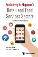 Productivity In Singapore's Retail And Food Services Sectors: Contemporary Issues by Shandre M. Thangavelu