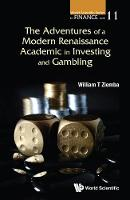 Adventures Of A Modern Renaissance Academic In Investing And Gambling, The by William T. Ziemba