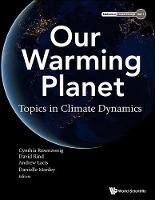 Our Warming Planet: Topics In Climate Dynamics by Cynthia (Nasa Goddard Inst For Space Studies, Usa & Columbia Univ, Usa) Rosenzweig