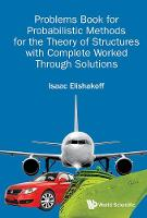 Problems Book For Probabilistic Methods For The Theory Of Structures With Complete Worked Through Solutions by Isaac E. Elishakoff
