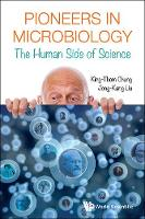 Pioneers In Microbiology: The Human Side Of Science by King-Thom Chung, Jong-Kang Liu
