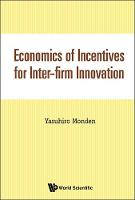 Economics Of Incentives For Inter-firm Innovation by Yasuhiro (Univ Of Tsukuba, Japan & Univ Of Nagoya, Japan) Monden