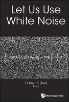 Let Us Use White Noise by Takeyuki (Nagoya Univ & Meijo Univ, Japan) Hida