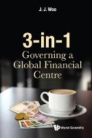 3-in-1: Governing A Global Financial Centre by Jun Jie (Ntu, S'pore) Woo