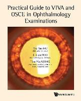 Practical Guide To Viva And Osce In Ophthalmology Examinations by Wei Yan (S'pore National Eye Centre, S'pore) Ng, Li Lian (S'pore National Eye Centre, S'pore) Foo, Tien Yin (S'pore Natio Wong