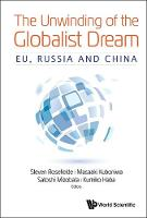 Unwinding Of The Globalist Dream, The: Eu, Russia And China by Steven (Univ Of North Carolina At Chapel Hill, Usa) Rosefielde