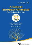 Central European Olympiad, A: The Mathematical Duel by Robert (Brg Kepler, Austria) Geretschlager, Jozef (Univ Of Silesia In Katowice, Poland) Kalinowski, Jaroslav (Palacky U Svrcek