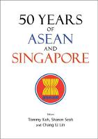50 Years Of Asean And Singapore by Sharon Li-Lian (Nus, Singapore) Seah