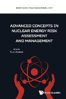 Advanced Concepts In Nuclear Energy Risk Assessment And Management by Tunc (The Ohio State Univ, Usa) Aldemir