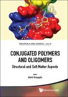 Conjugated Polymers And Oligomers: Structural And Soft Matter Aspects by Matti (Technical Univ Of Denmark, Denmark) Knaapila