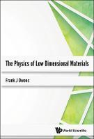 Physics Of Low Dimensional Materials, The by Frank J. Owens