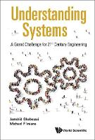 Understanding Systems: A Grand Challenge For 21st Century Engineering by Michael F. Insana, Jamshid Ghaboussi