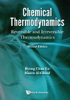 Chemical Thermodynamics: Equilibrium And Nonequilibrium - Reversible And Irreversible Thermodynamics by Mazen (American Univ Of Beirut, Lebanon) Al-Ghoul, Byung Chan (Mcgill Univ, Canada) Eu