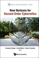New Horizons For Second-order Cybernetics by Karl H. (Int'l Academy For Systems & Cybernetic Sciences, Austria) Muller