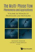 Multiphase Flow Phenomena And Applications: Memorial Volume In Honor Of Gad Hetsroni by George Yadigaroglu