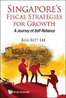 Singapore's Fiscal Strategies For Growth: A Journey Of Self-reliance by Kok Fatt (Future-moves Group, S'pore) Lee