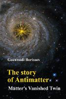 Story Of Antimatter, The: Matter's Vanished Twin by Guennadi (Lancaster Univ, Uk) Borissov