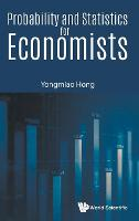 Probability And Statistics For Economists by Yongmiao (Cornell Univ, Usa & Xiamen Unic, China) Hong