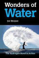 Wonders Of Water: The Hydrogen Bond In Action by Ivar (Uppsala Univ, Sweden) Olovsson
