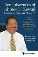 Reminiscences Of Ahmed H.zewail: Photons, Electrons And What Else? - A Portrait From Close Range. Remembrances Of His Group Members And Family by Abderrazzak (Univ Of Castilla-la Mancha, Spain) Douhal