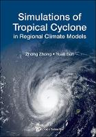 Simulations Of Tropical Cyclone In Regional Climate Models by Zhong (National Univ Of Defense Technology, China) Zhong, Yuan (Univ Of Defense Technology(nudt), China) Sun