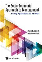 Socio-economic Approach To Management, The: Steering Organizations Into The Future by John (Seam Inst, Usa) Conbere, Alla (Seam Inst, Usa) Heorhiadi