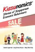 Kiasunomics (c): Stories Of Singaporean Economic Behaviours by Tien Foo (Nus, S'pore) Sing, Sumit (Nus, S'pore) Agarwal, Swee Hoon (Nus, S'pore) Ang