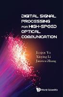 Digital Signal Processing For High-speed Optical Communication by Jianjun (Zte Tx Inc, Usa) Yu, Xinying (Georgia Inst Of Technology, Usa) Li, Junwen (Zte Tx Inc, Usa) Zhang