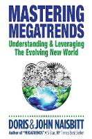 Mastering Megatrends: Understanding And Leveraging The Evolving New World by Doris (-) Naisbitt, John (-) Naisbitt