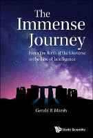 Immense Journey, The: From The Birth Of The Universe To The Rise Of Intelligence by Gerald E. (Retired, Argonne Nat'l Lab, Usa) Marsh