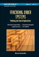 Fractional Order Systems: Modeling And Control Applications by Giovanni (Univ Degli Studi Di Catania, Italy) Dongola, Ivo (Technical Univ Of Kosice, Slovakia) Petras, Luigi (Univ De Fortuna