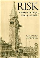 Risk: A Study Of Its Origins, History And Politics by Matthias (Queen's Univ Belfast, Uk) Beck, Beth (-) Kewell