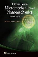 Introduction To Micromechanics And Nanomechanics (2nd Edition) by Gang (Hong Kong Univ Of Sci & Tech, Hong Kong) Wang, Shaofan (Univ Of California, Berkeley, Usa) Li